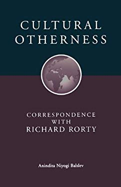 Cultural Otherness: Correspondence with Richard Rorty 9780788503009