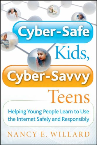 Cyber-Safe Kids, Cyber-Savvy Teens: Helping Young People Learn to Use the Internet Safely and Responsibly 9780787994174