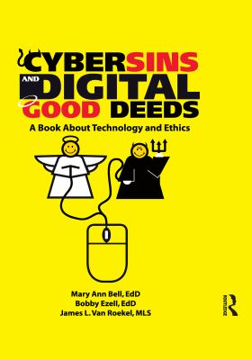 Cybersins and Digital Good Deeds: A Book about Technology and Ethics 9780789029546