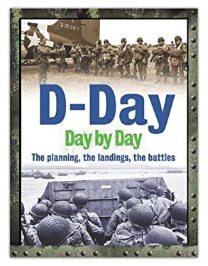 D-Day Day by Day: The Planning, the Landings, the Battles