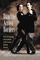Dancing Across Borders: The American Fascination with Exotic Dance Forms 3088292