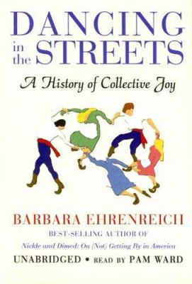 Dancing in the Streets: A History of Collective Joy 9780786147946