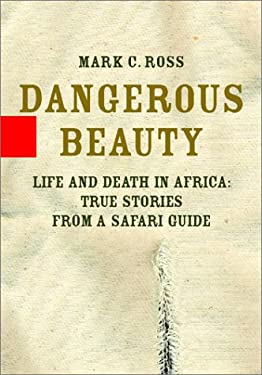 Dangerous Beauty: Life and Death in Africa: True Stories from a Safari Guide 9780786866724