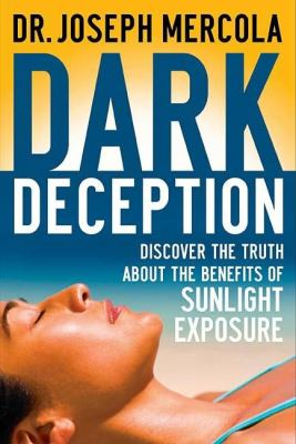 Dark Deception: Discover the Truths about the Benefits of Sunlight Exposure 9780785221821