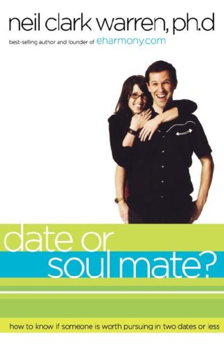 Date or Soul Mate?: How to Know If Someone Is Worth Pursuing in Two Dates or Less 9780785283034