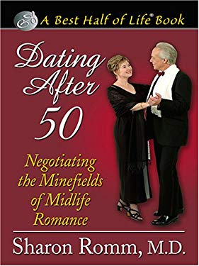 Dating After 50: Negotiating the Minefields of Midlife Romance 9780786278664