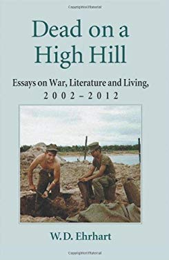 Dead on a High Hill: Essays on War, Literature and Living, 2002-2012 9780786470396