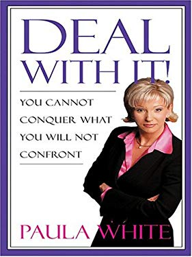 Deal with It! You Cannot Conquer What You Will Not Confront 9780786270903