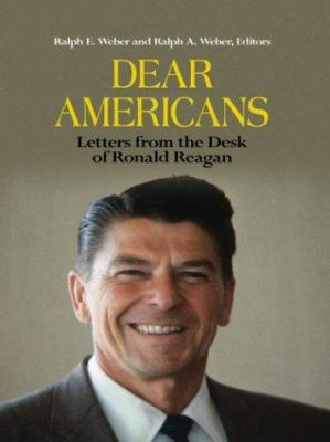 Dear Americans: Letters from the Desk of President Ronald Reagan 9780786264476
