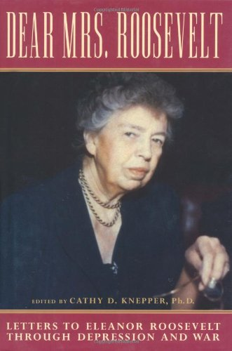 Dear Mrs. Roosevelt: Letters to Eleanor Roosevelt Through Depression and War 9780786713974