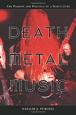 Death Metal Music: The Passion and Politics of a Subculture 9780786415854