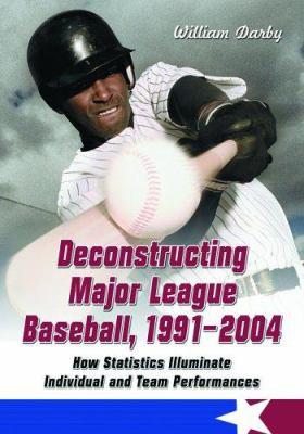 Deconstructing Major League Baseball, 1991-2004: How Statistics Illuminate Individual and Team Performances 9780786425372