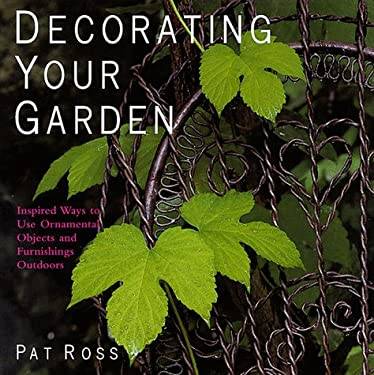 Decorating Your Garden: Inspirational Ideas for Using Objects and Furniture Outdoors 9780783553115