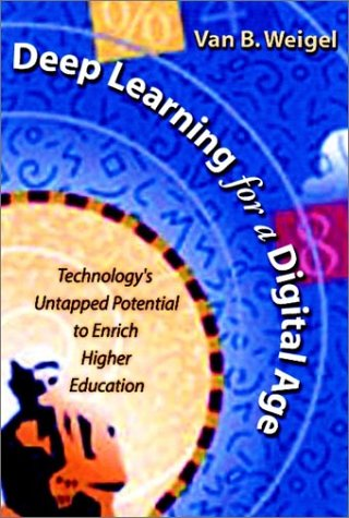 Deep Learning for a Digital Age: Technology's Untapped Potential to Enrich Higher Education 9780787956134