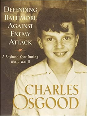 Defending Baltimore Against Enemy Attack: A Boyhood Year During World War II 9780786261581