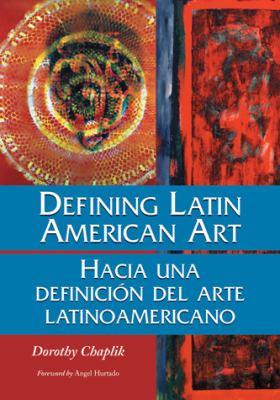 Defining Latin American Art/Hacia Una Definicion del Arte Latinoamericano 9780786460830