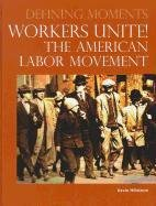 Defining Moments: Workers Unite! The American Labor Movement 9780780811300