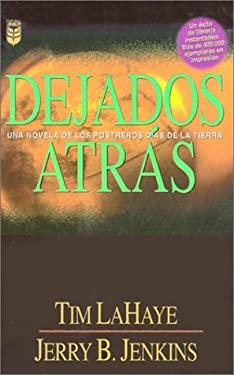 Dejados Atras: Una Novela de los Postreros Dias de la Tierra = Left Behind 9780789903730