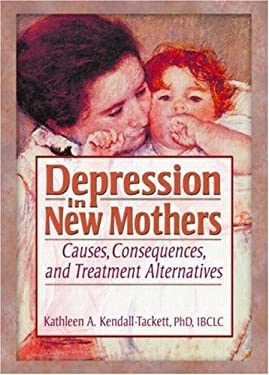 Depression in New Mothers: Causes, Consequences, and Treatment Alternatives 9780789018380