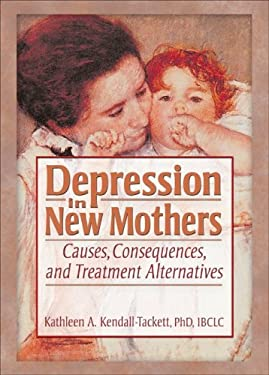 Depression in New Mothers: Causes, Consequences, and Treatment Alternatives 9780789018397