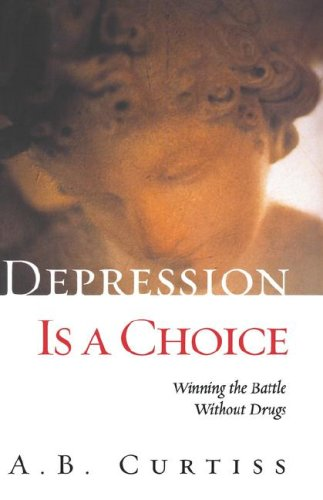 Depression is a Choice: Winning the Fight Without Drugs 9780786866298