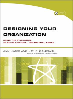 Designing Your Organization: Using the Star Model to Solve 5 Critical Design Challenges [With CDROM] 9780787994945