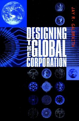 Designing the Global Corporation 9780787952754