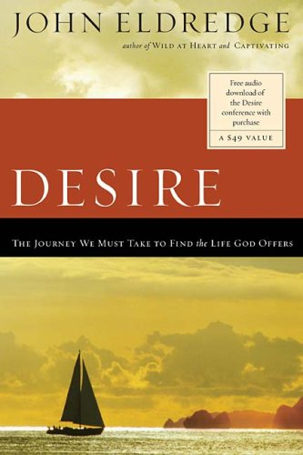 Desire: The Journey We Must Take to Find the Life God Offers 9780785288428