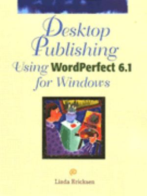 Desktop Publishing Using WordPerfect 6.1 for Windows 9780789506818