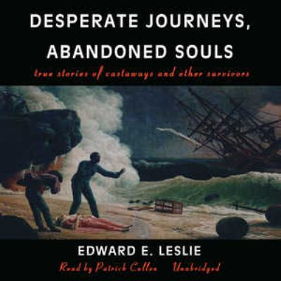 Desperate Journeys, Abandoned Souls: True Stories of Castaways and Other Survivors 9780786159710
