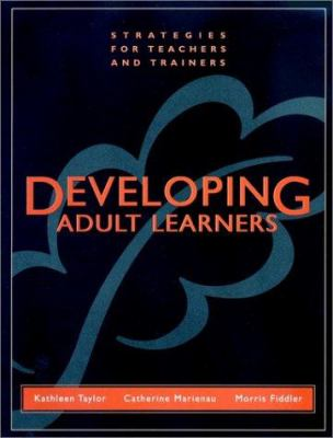 Developing Adult Learners: Strategies for Teachers and Trainers 9780787945732