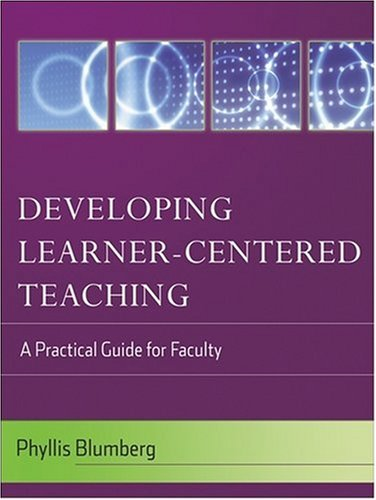 Developing Learner-Centered Teaching: A Practical Guide for Faculty 9780787996888