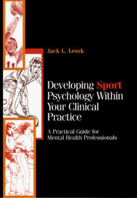 Developing Sport Psychology Within Your Clinical Practice: A Practical Guide for Mental Health Professionals 9780787940461