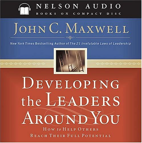 Developing the Leaders Around You: How to Help Others Reach Their Full Potential 9780785262404