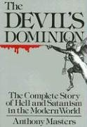 Devil's Dominion: The Complete Story of Hell and Satanism in the Modern World 9780785821113