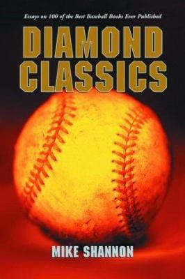 Diamond Classics: Essays on 100 of the Best Baseball Books Ever Published 9780786418534