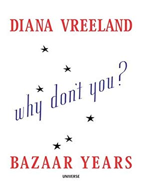 Diana Vreeland Bazaar Years: Including 100 Audacious Why Don't Yous...? 9780789306272