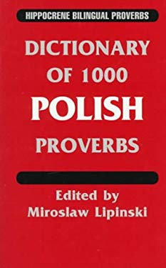 Dictionary of 1000 Polish Proverbs: With English Equivalents 9780781804820
