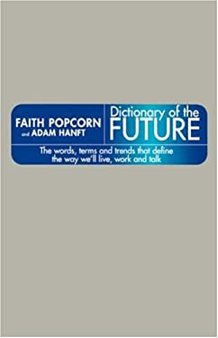 Dictionary of the Future: The Words, Terms, and Trends That Define the Way We'll Live....
