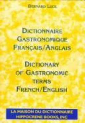 Dictionnaire Gastronomique, Francais/Anglais =: Dictionary of Gastronomic Terms, French/English 9780781805551
