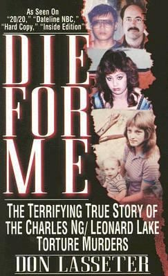 Die for Me: The Terrifying True Story of the Charles Ng & Leonard Lake Torture Muders 9780786019267