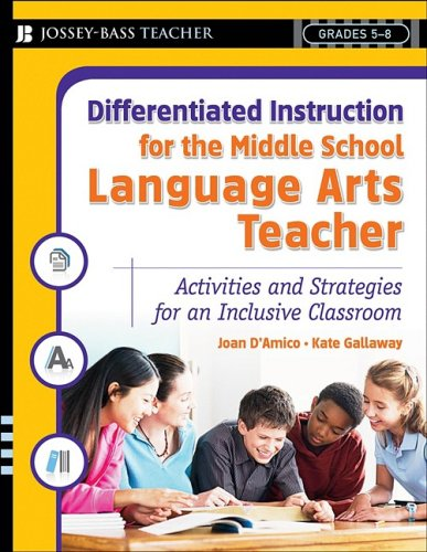 Differentiated Instruction for the Middle School Language Arts Teacher: Activities and Strategies for an Inclusive Classroom (Differentiated Instruction for Middle School Teachers) Joan D'Amico and Kate Gallaway