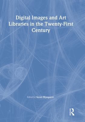 Digital Images and Art Libraries in the Twenty-First Century 9780789023476