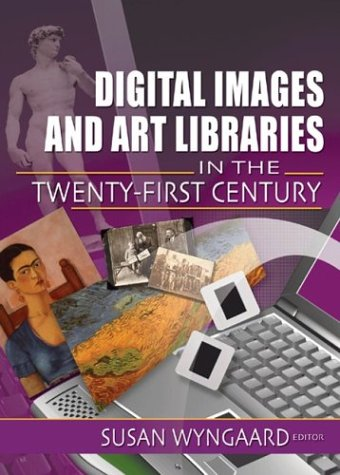 Digital Images and Art Libraries in the Twenty-First Century 9780789023483