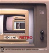 Digital Retro: The Evolution and Design of the Personal Computer