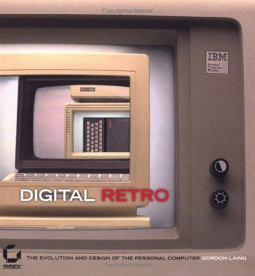 Digital Retro: The Evolution and Design of the Personal Computer 9780782143300