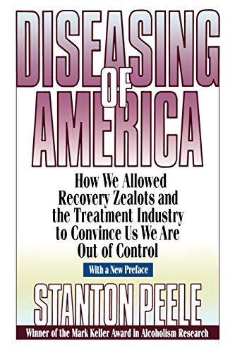 Diseasing of America: How We Allowed Recovery Zealots and the Treatment Industry to Convince Us We Are Out of Control 9780787946432