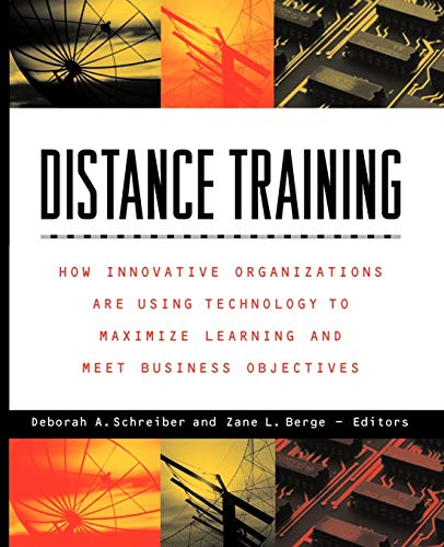 Distance Training: How Innovative Organizations Are Using Technology to Maximize Learning and Meet Business Objectives 9780787943134