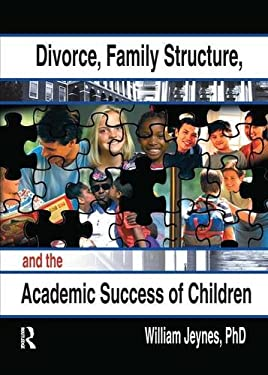 Divorce, Family Structure, and the Academic Success of Children 9780789014863