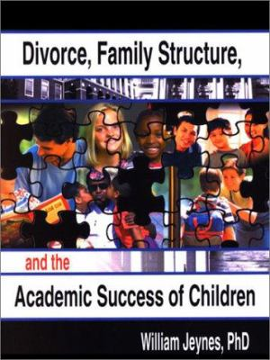 Divorce, Family Structure, and the Academic Success of Children 9780789014870